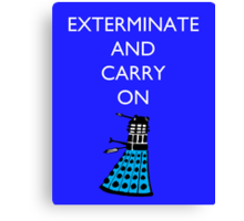 Exterminate and Carry On - Blue Canvas Print