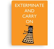 Exterminate and Carry On - Orange Canvas Print