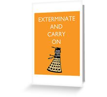 Exterminate and Carry On - Orange Greeting Card