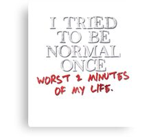 I tried to be normal once Canvas Print