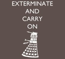 Exterminate and Carry On - Dark Tee by cheers2geeks