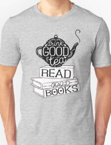 Drink Good Tea, Read Good Books T-Shirt