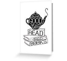 Drink Good Tea, Read Good Books Greeting Card