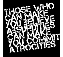 Believe Absurdities Commit Atrocities Photographic Print