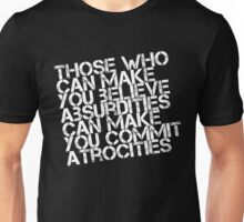 Believe Absurdities Commit Atrocities Unisex T-Shirt