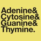 Adenine & Cytosine & Guanine & Thymine. - black design by M Dean Jones