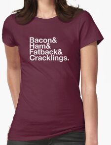 Bacon & Ham & Fatback & Cracklings. - white design Womens Fitted T-Shirt