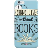 I Cannot Live Without Books iPhone Case/Skin