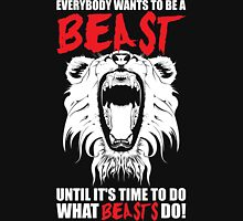 Everybody Wants To Be A Beast T-Shirt