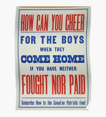 How can you cheer for the boys when they come home if you have neither fought nor paid Subscribe now to the Canadian Patriotic Fund Poster