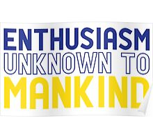 Enthusiasm Unknown to Mankind Poster