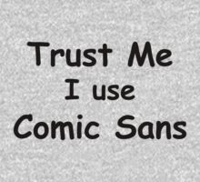 Trust Me, I use Comic Sans - Black Text by CaptainFlowers5
