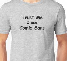 Trust Me, I use Comic Sans - Black Text Unisex T-Shirt