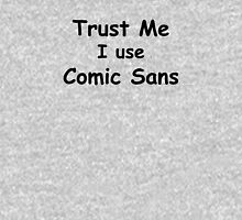 Trust Me, I use Comic Sans - Black Text Unisex T-Shirt