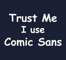 Trust Me, I use Comic Sans - White Text by CaptainFlowers5