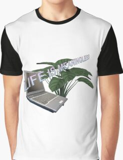 Life is Meaningless Graphic T-Shirt