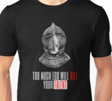 TOO MUCH EGO WILL KILL YOUR TALENT Unisex T-Shirt