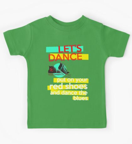 """Let's dance, put on your red shoes and dance the blues"" - David Bowie Kids Tee"