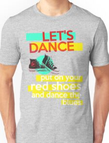 """Let's dance, put on your red shoes and dance the blues"" - David Bowie Unisex T-Shirt"