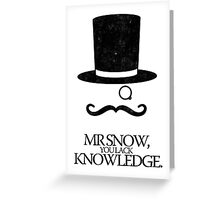 Mr Snow, You Lack Knowledge - Black on White Greeting Card