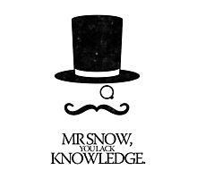 Mr Snow, You Lack Knowledge - Black on White Photographic Print