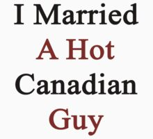 I Married  A Hot Canadian Guy by supernova23