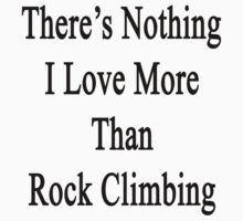 There's Nothing I Love More Than Rock Climbing by supernova23