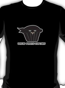 THE DREAD PIRATE CUPCAKE parody T-Shirt