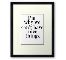 I'm why we can't have nice things Framed Print
