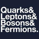 Quarks & Leptons & Bosons & Fermions. - white design by M Dean Jones
