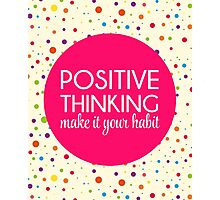 Positive Thinking Quote  Photographic Print