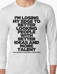 I'm Losing My Edge Long Sleeve T-Shirt