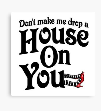 Don't Make Me Drop A House On You Wizard of Oz Canvas Print