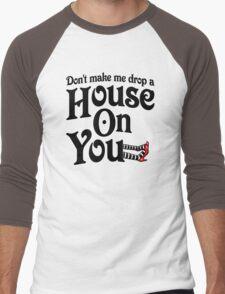 Don't Make Me Drop A House On You Wizard of Oz Men's Baseball ¾ T-Shirt