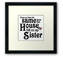 I Have Not Been The Same Since That House FellOn My Sister Wizard of Oz Framed Print