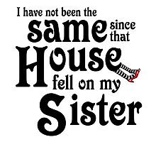 I Have Not Been The Same Since That House FellOn My Sister Wizard of Oz Photographic Print