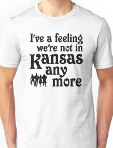 I've A Feeling We're Not In Kansas Any More - Wizard of Oz Unisex T-Shirt