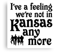 I've A Feeling We're Not In Kansas Any More - Wizard of Oz Canvas Print