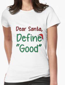 Dear Santa, Define Good Womens Fitted T-Shirt