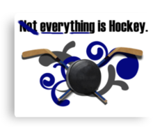 Not Everything Is Hockey. Canvas Print