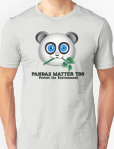 Pandas Matter Too - Protect the Environment!  T-Shirt