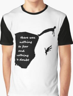 """""""There was nothing to fear and nothing to doubt"""" - Radiohead - dark Graphic T-Shirt"""