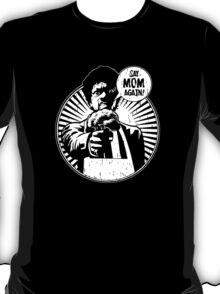 Say Mom Again! dark colors T-Shirt