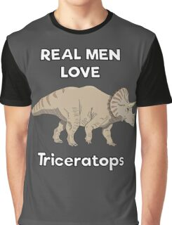 Real men love triceratops  Graphic T-Shirt