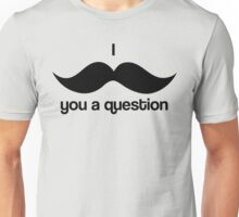 I Moustache You A Question  Unisex T-Shirt