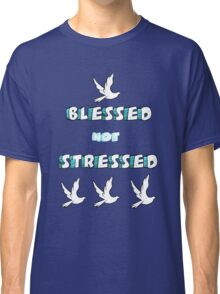 Blessed Not Stressed Classic T-Shirt