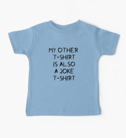 my other t-shirt is also a joke t-shirt Baby Tee