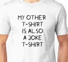 my other t-shirt is also a joke t-shirt Unisex T-Shirt