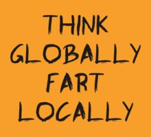Think globally, fart locally T-Shirt