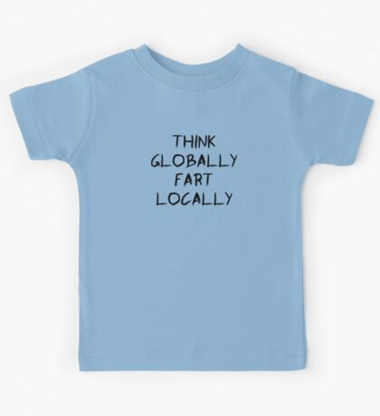 Think globally, fart locally Kids Tee